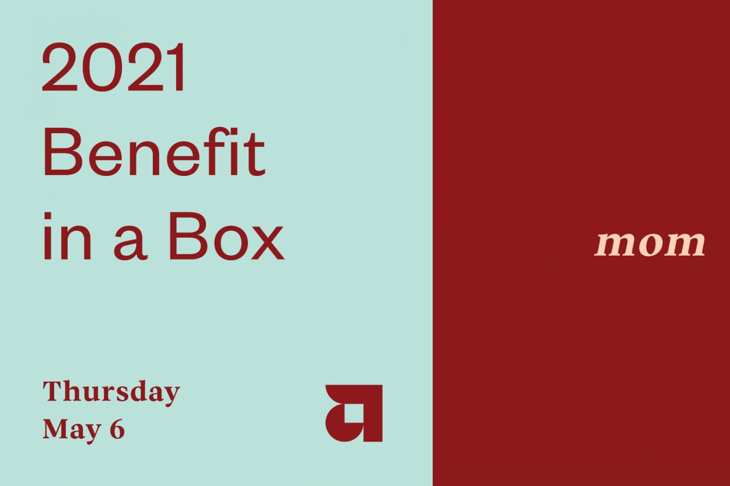 "Event flyer split down the middle in two color backgrounds (light blue on the left, maroon on the right). Maroon text on the left reads ""2021 Benefit in a Box, Thursday, May 6"" on the light blue background. Centered on the maroon side in white is the text: ""mom"""